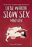 Liebe würde Slow Sex machen: Sex, der Frauen und Männer wirklich glücklich...