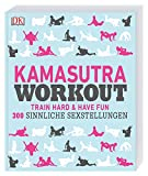 Kamasutra Workout: Train hard & have fun. 300 sinnliche Sexstellungen
