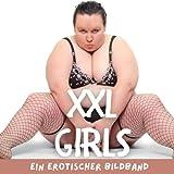 XXL Girls: Ein erotischer Bildband: Ein großartiger Bildband