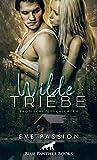 Wilde Triebe | Erotische Geschichten / Zwölf feurige Kurzgeschichten, die Ihnen...