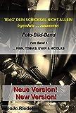 Foto-Bild-Band: TRAG' DEIN SCHICKSAL NICHT ALLEIN: zum Roman 'Irgendwie …...