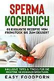 Sperma Kochbuch: 69 exquisite Rezepte vom Frühstück bis zum Dessert -...