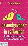 Gesundgevögelt in 12 Wochen: Praxisbuch für Paare und alle, die es wieder...